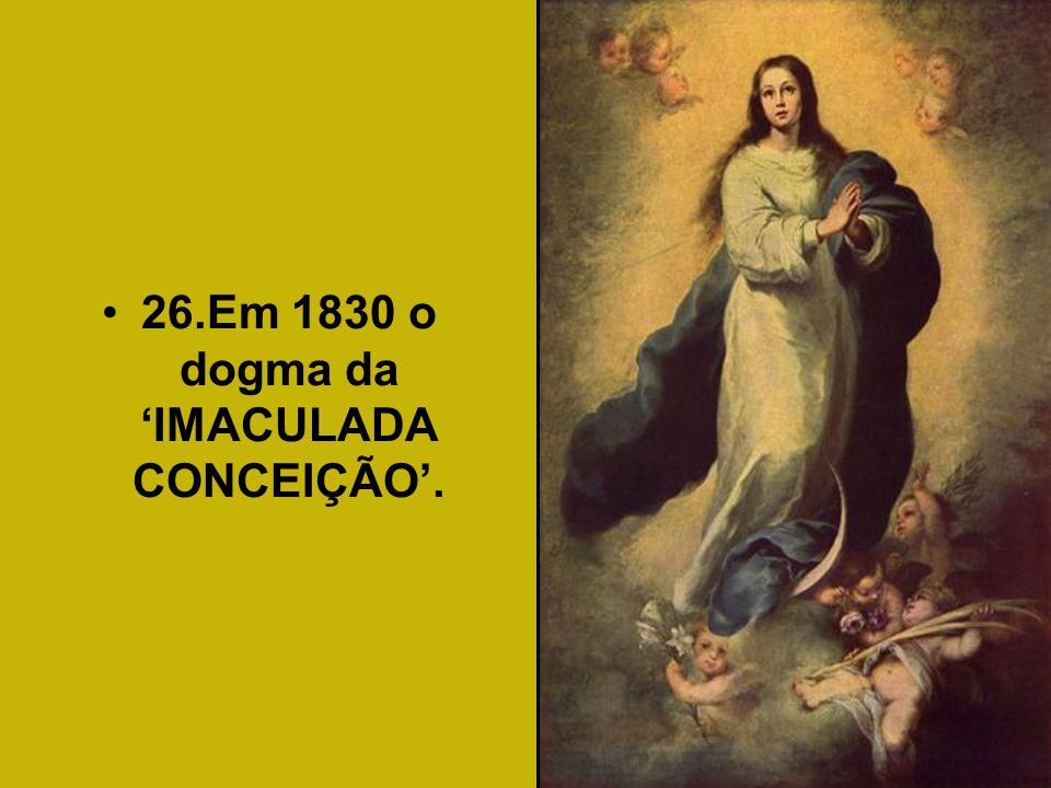 26.Em 1830 o dogma da 'IMACULADA CONCEIÇÃO'.