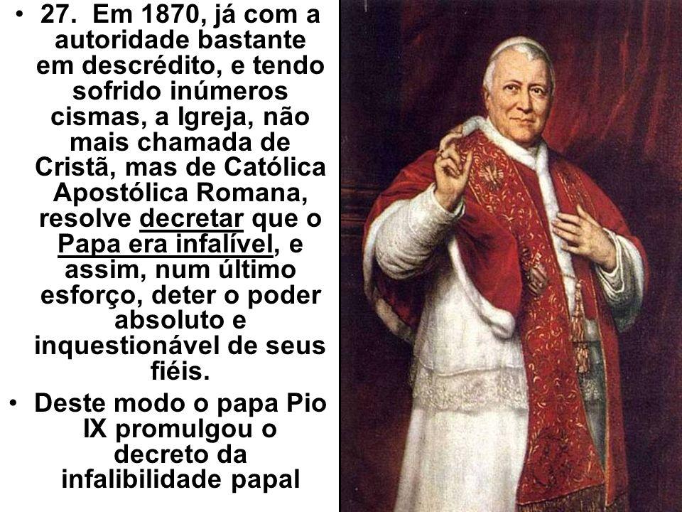 Deste modo o papa Pio IX promulgou o decreto da infalibilidade papal