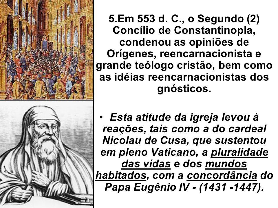 5.Em 553 d. C., o Segundo (2) Concílio de Constantinopla, condenou as opiniões de Orígenes, reencarnacionista e grande teólogo cristão, bem como as idéias reencarnacionistas dos gnósticos.
