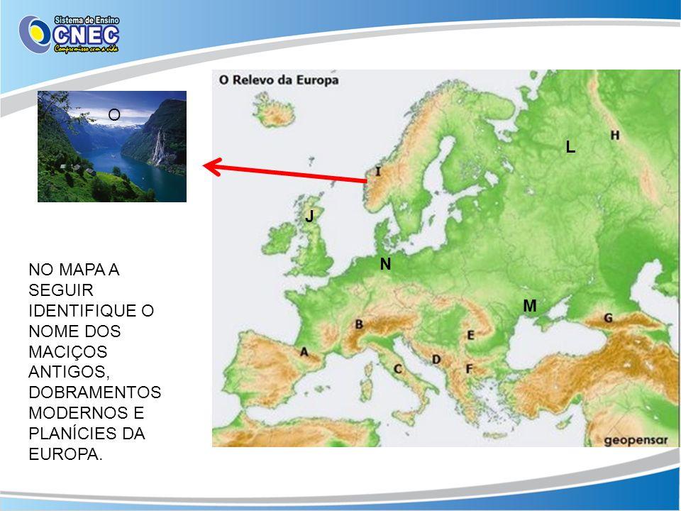 O L. J. N. NO MAPA A SEGUIR IDENTIFIQUE O NOME DOS MACIÇOS ANTIGOS, DOBRAMENTOS MODERNOS E PLANÍCIES DA EUROPA.