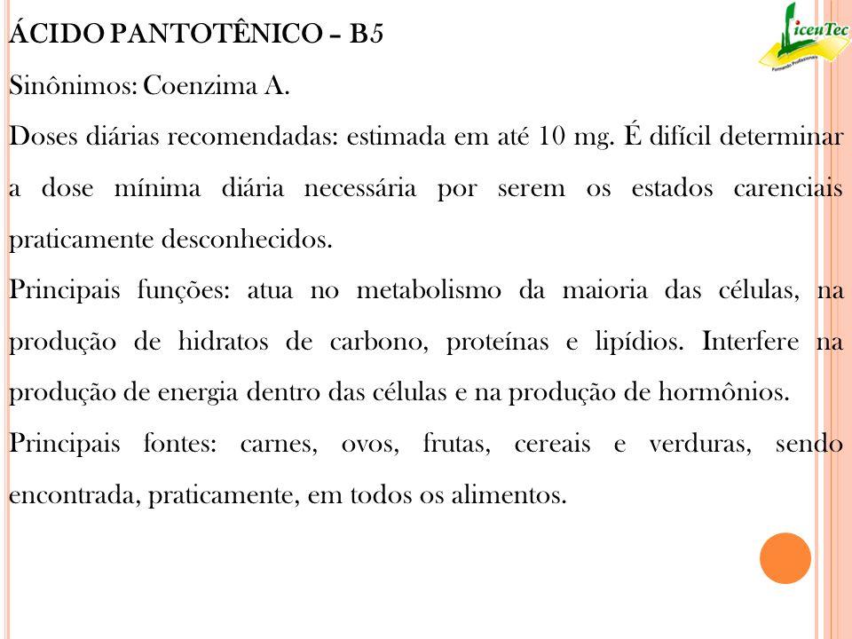 ÁCIDO PANTOTÊNICO – B5Sinônimos: Coenzima A.