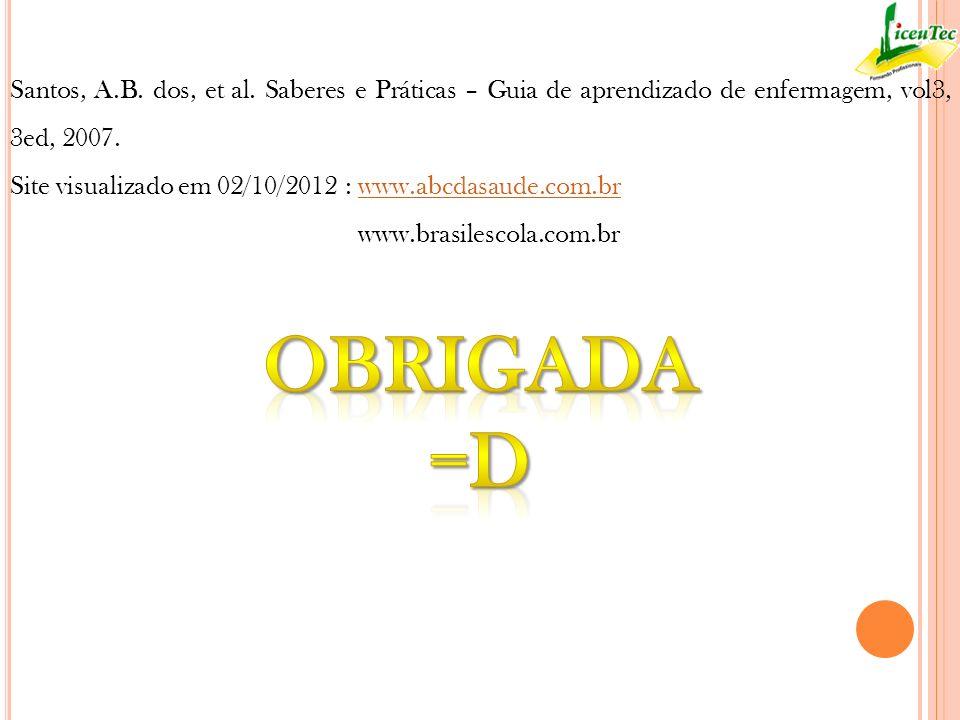 Santos, A.B. dos, et al. Saberes e Práticas – Guia de aprendizado de enfermagem, vol3, 3ed, 2007.
