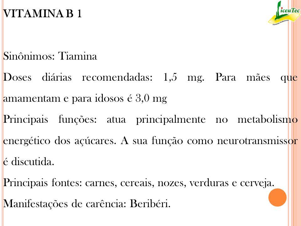 VITAMINA B 1Sinônimos: Tiamina. Doses diárias recomendadas: 1,5 mg. Para mães que amamentam e para idosos é 3,0 mg.