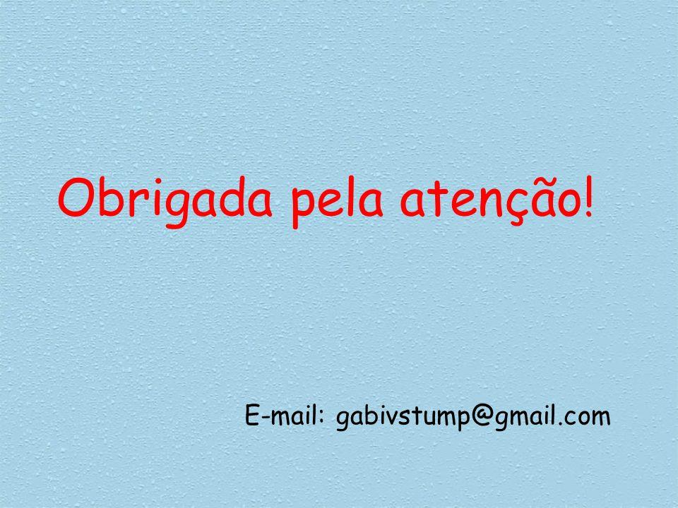 Obrigada pela atenção! E-mail: gabivstump@gmail.com