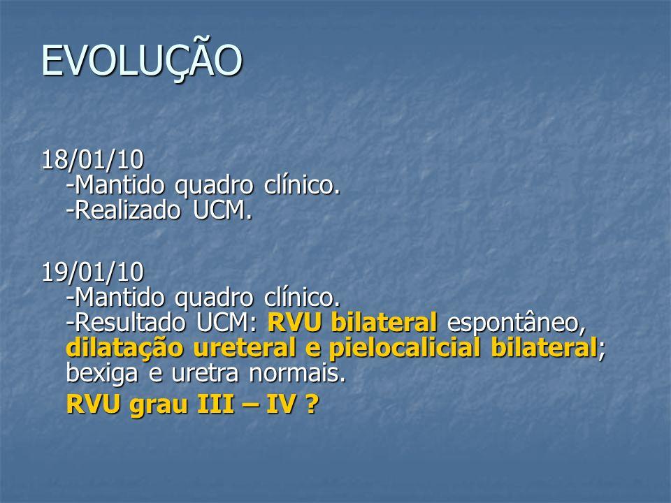 EVOLUÇÃO 18/01/10 -Mantido quadro clínico. -Realizado UCM.