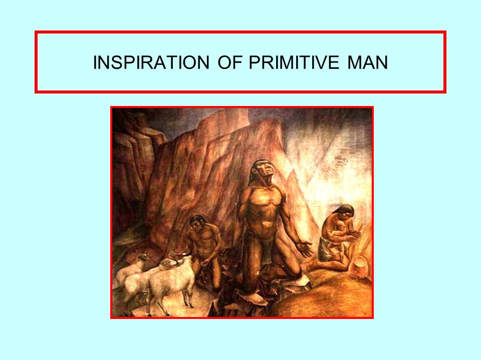 INSPIRATION OF PRIMITIVE MAN
