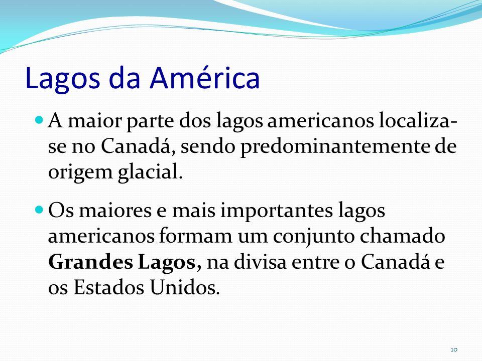 Lagos da América A maior parte dos lagos americanos localiza-se no Canadá, sendo predominantemente de origem glacial.