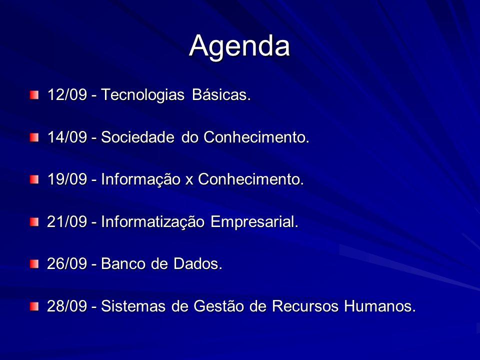 Agenda 12/09 - Tecnologias Básicas. 14/09 - Sociedade do Conhecimento.