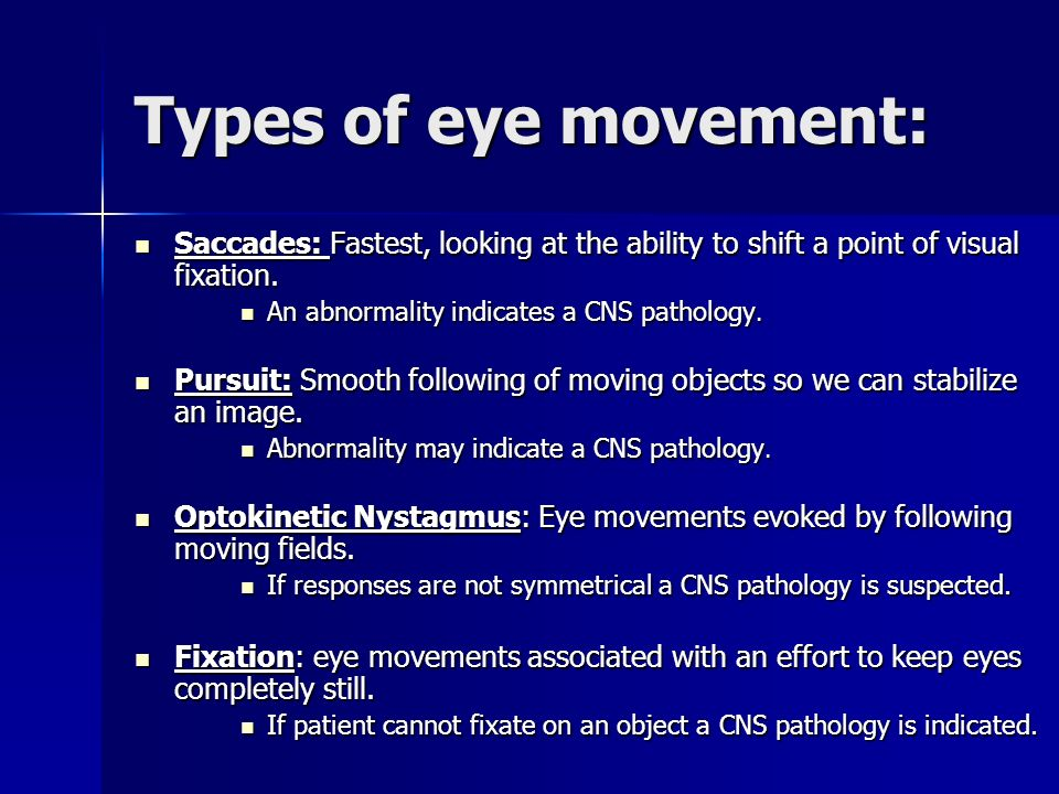 Types of eye movement:Saccades: Fastest, looking at the ability to shift a point of visual fixation.
