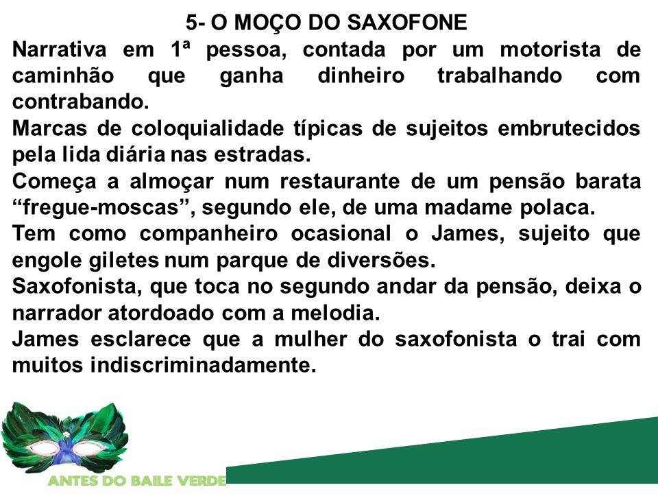 5- O MOÇO DO SAXOFONENarrativa em 1ª pessoa, contada por um motorista de caminhão que ganha dinheiro trabalhando com contrabando.