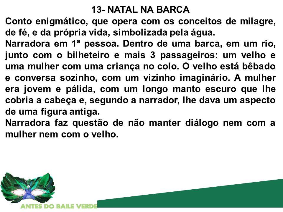 13- NATAL NA BARCA Conto enigmático, que opera com os conceitos de milagre, de fé, e da própria vida, simbolizada pela água.