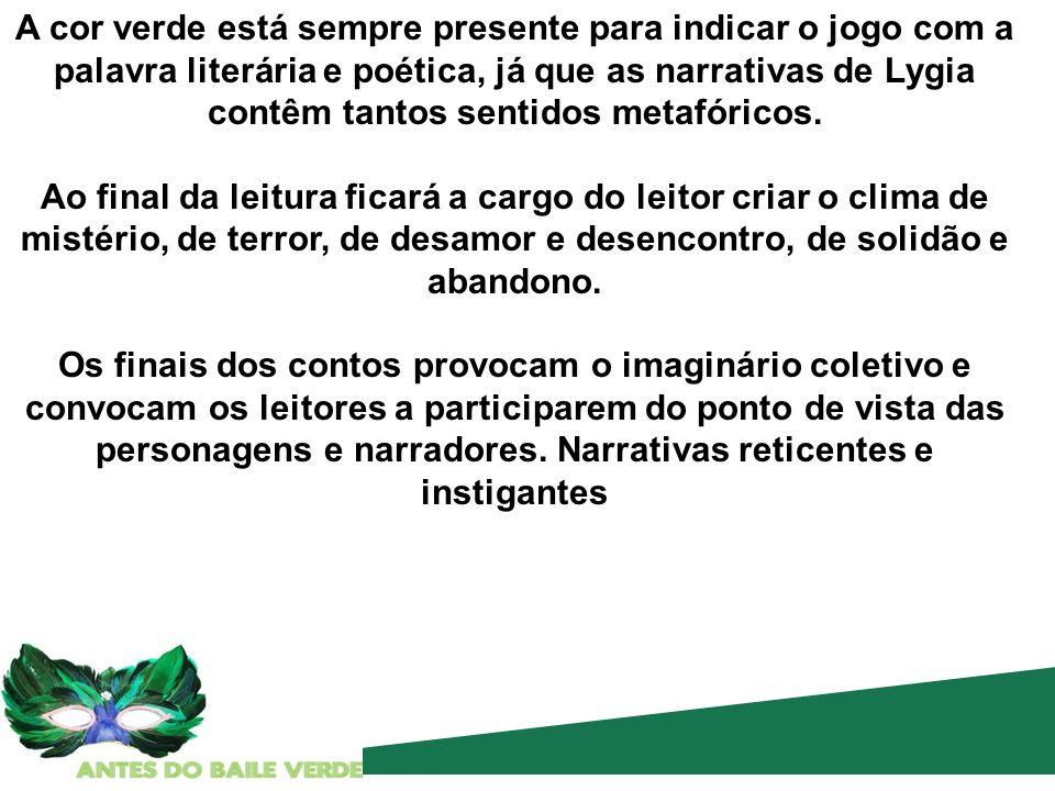 A cor verde está sempre presente para indicar o jogo com a palavra literária e poética, já que as narrativas de Lygia contêm tantos sentidos metafóricos.