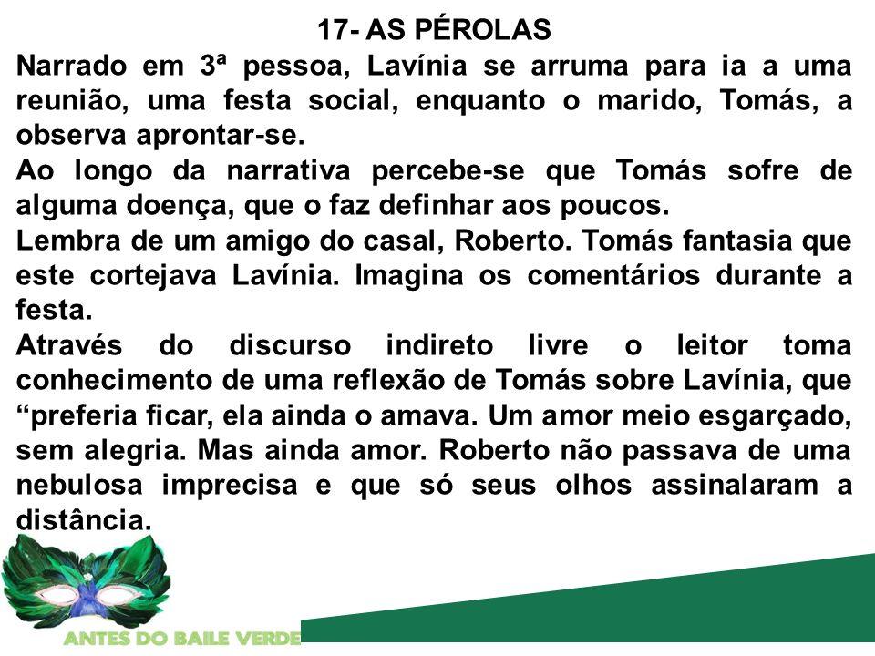 17- AS PÉROLAS Narrado em 3ª pessoa, Lavínia se arruma para ia a uma reunião, uma festa social, enquanto o marido, Tomás, a observa aprontar-se.