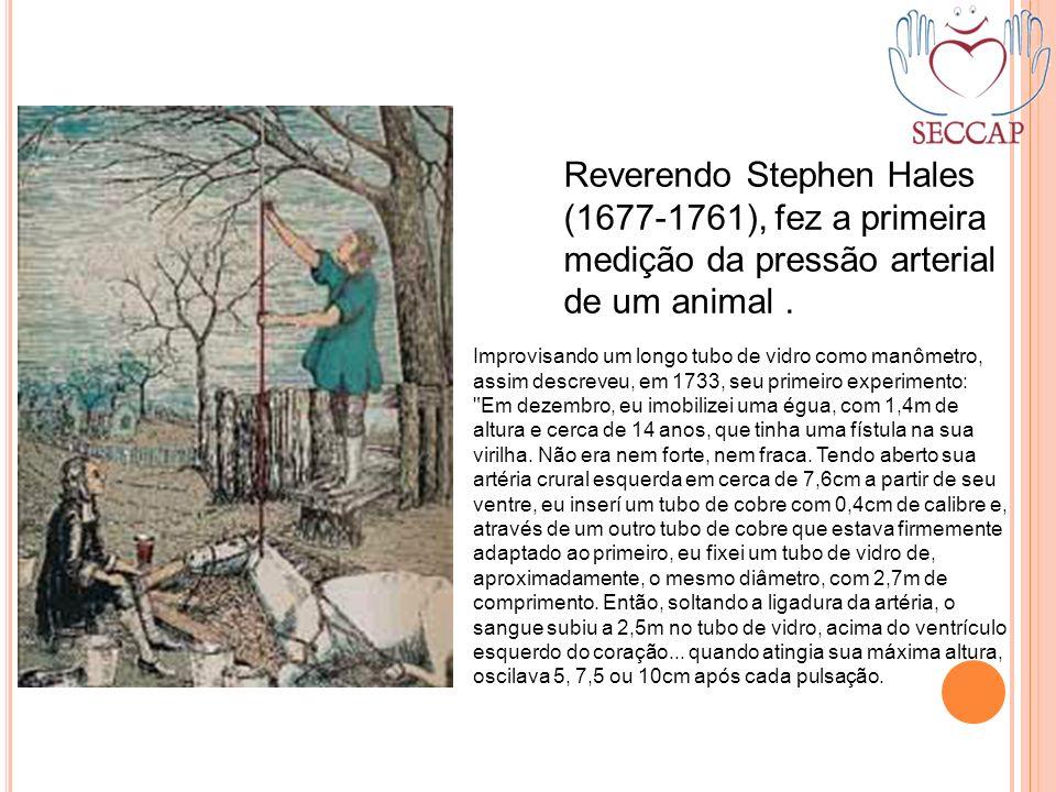 Reverendo Stephen Hales (1677-1761), fez a primeira medição da pressão arterial de um animal .