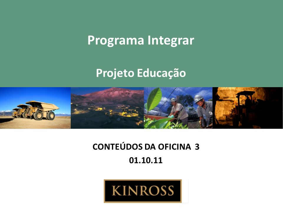 Programa Integrar Projeto Educação CONTEÚDOS DA OFICINA 3 01.10.11