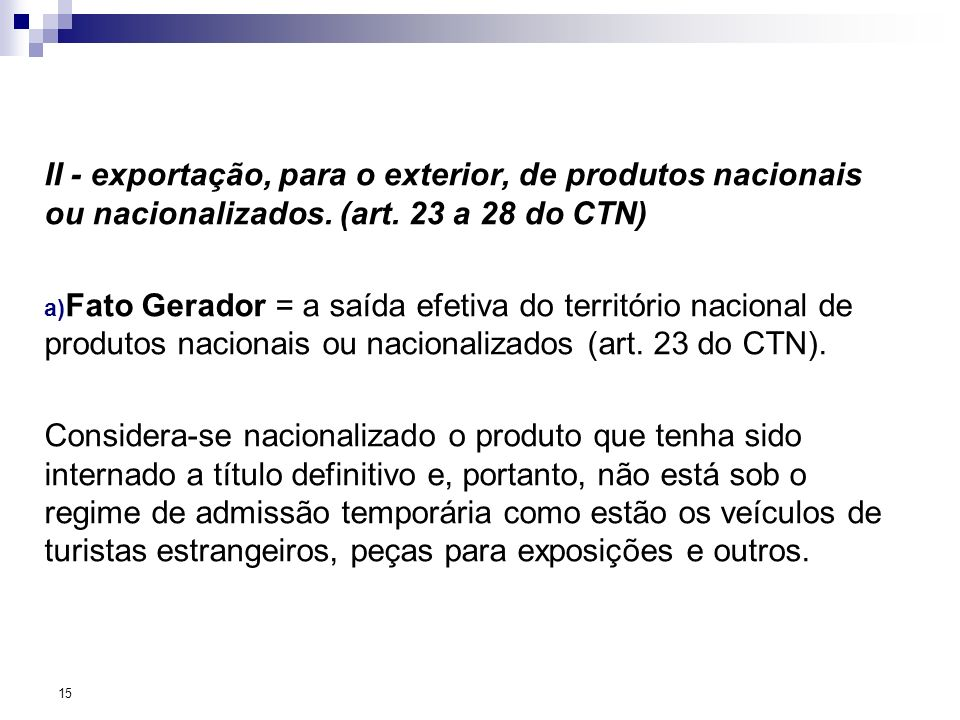 II - exportação, para o exterior, de produtos nacionais ou nacionalizados. (art. 23 a 28 do CTN)