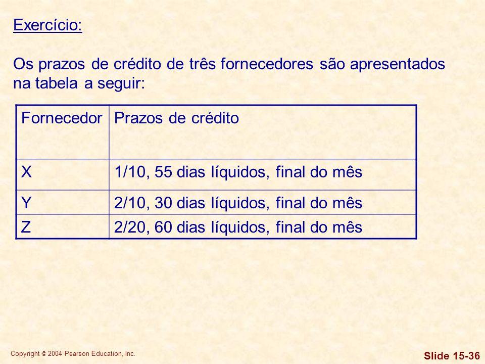 Exercício:Os prazos de crédito de três fornecedores são apresentados na tabela a seguir: Fornecedor.