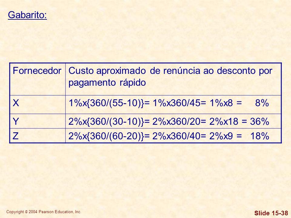Gabarito:Fornecedor. Custo aproximado de renúncia ao desconto por pagamento rápido. X. 1%x{360/(55-10)}= 1%x360/45= 1%x8 = 8%