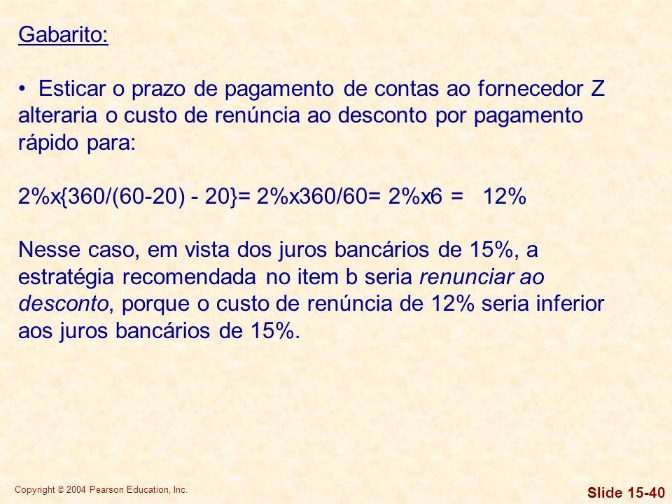 Gabarito: Esticar o prazo de pagamento de contas ao fornecedor Z alteraria o custo de renúncia ao desconto por pagamento rápido para: