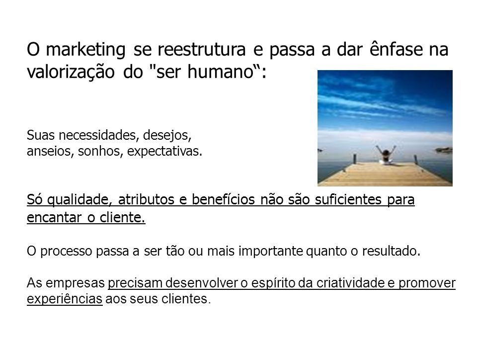 O marketing se reestrutura e passa a dar ênfase na valorização do ser humano :