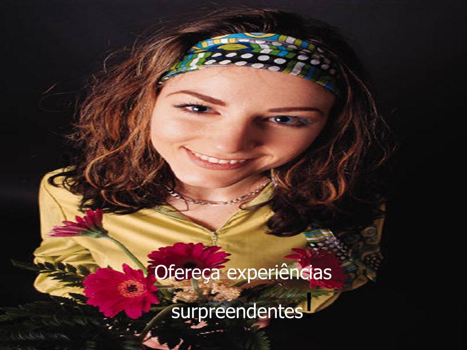 Ofereça experiências surpreendentes!