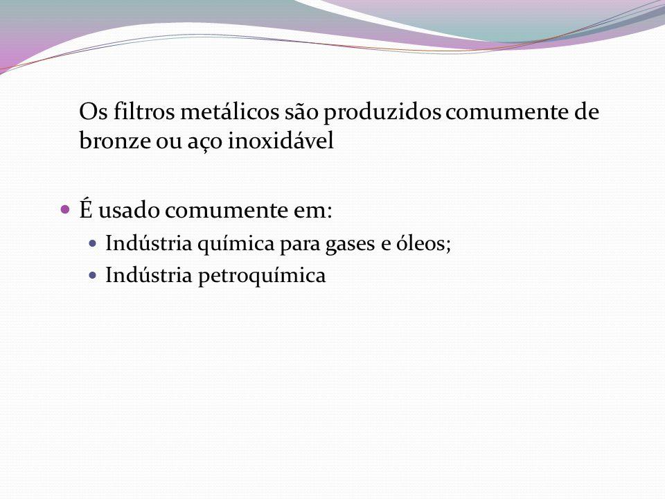 Os filtros metálicos são produzidos comumente de bronze ou aço inoxidável