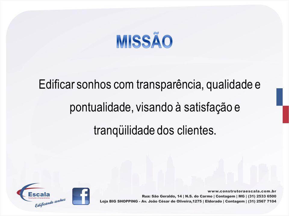 MISSÃOEdificar sonhos com transparência, qualidade e pontualidade, visando à satisfação e tranqüilidade dos clientes.