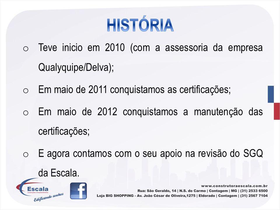 HISTÓRIA Teve inicio em 2010 (com a assessoria da empresa Qualyquipe/Delva); Em maio de 2011 conquistamos as certificações;
