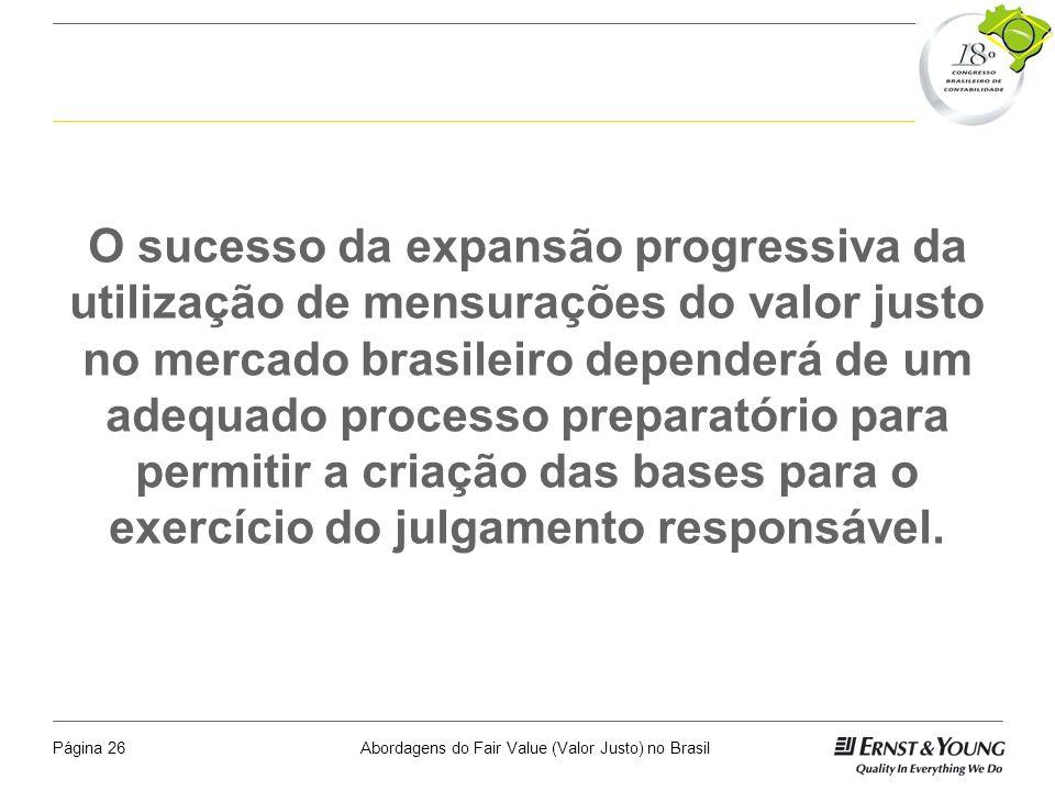 O sucesso da expansão progressiva da utilização de mensurações do valor justo no mercado brasileiro dependerá de um adequado processo preparatório para permitir a criação das bases para o exercício do julgamento responsável.