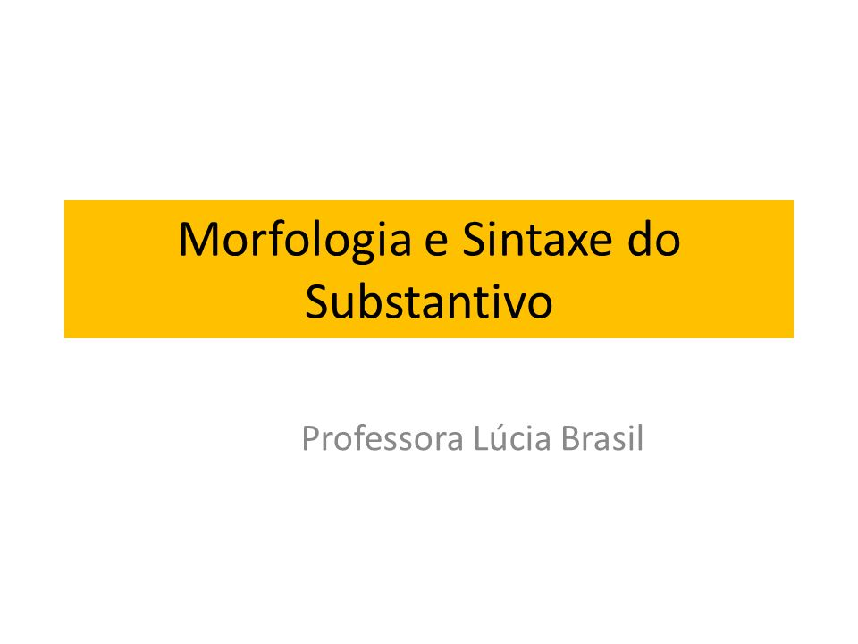 Morfologia e Sintaxe do Substantivo