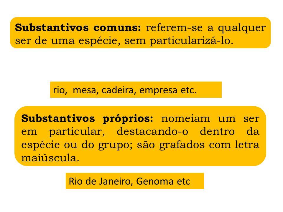 Substantivos comuns: referem-se a qualquer ser de uma espécie, sem particularizá-lo.
