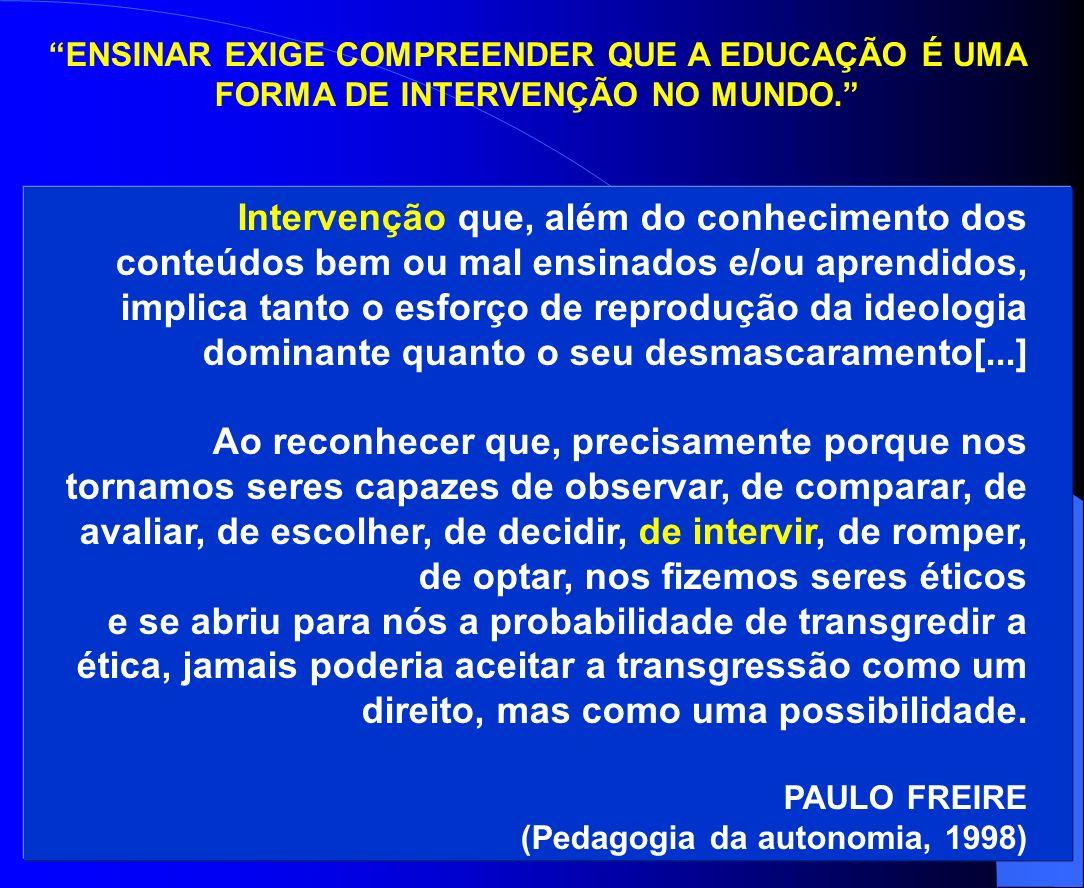 ENSINAR EXIGE COMPREENDER QUE A EDUCAÇÃO É UMA FORMA DE INTERVENÇÃO NO MUNDO.