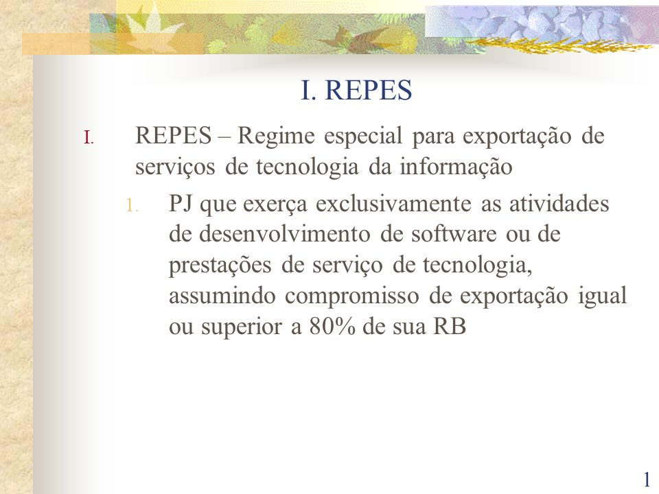 I. REPES REPES – Regime especial para exportação de serviços de tecnologia da informação.