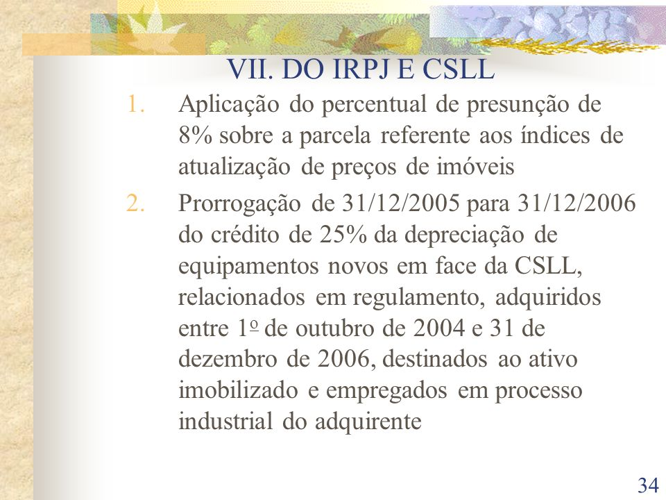 VII. DO IRPJ E CSLL Aplicação do percentual de presunção de 8% sobre a parcela referente aos índices de atualização de preços de imóveis.