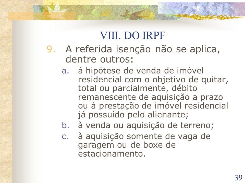 VIII. DO IRPF A referida isenção não se aplica, dentre outros: