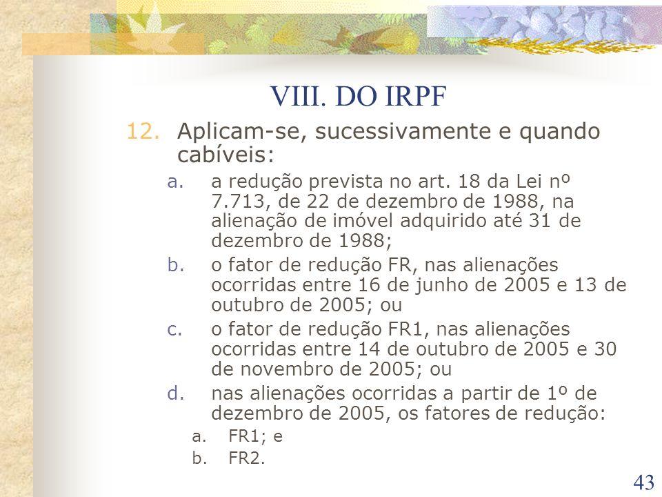VIII. DO IRPF Aplicam-se, sucessivamente e quando cabíveis: