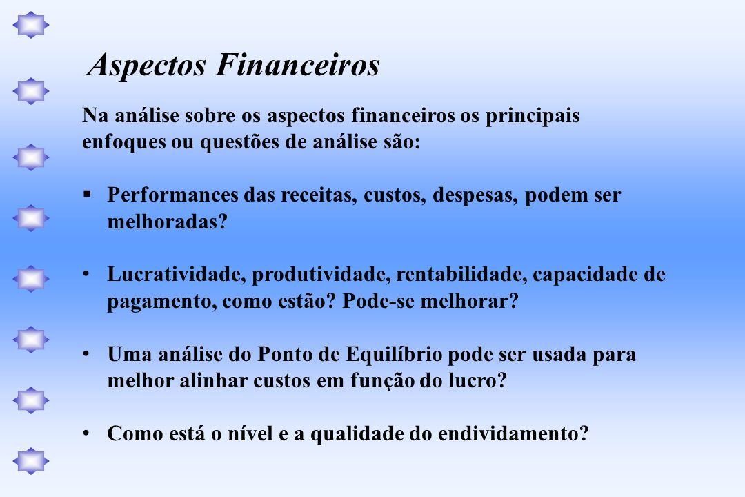 Aspectos FinanceirosNa análise sobre os aspectos financeiros os principais. enfoques ou questões de análise são: