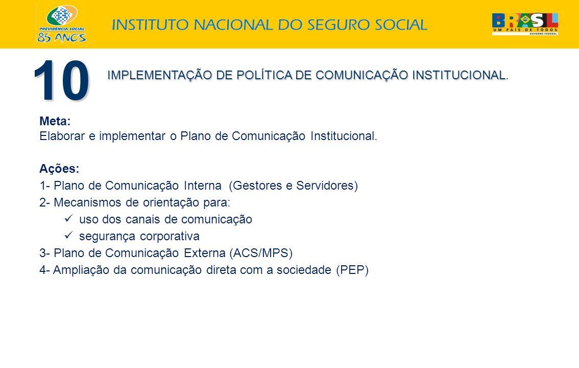 10 IMPLEMENTAÇÃO DE POLÍTICA DE COMUNICAÇÃO INSTITUCIONAL. Meta: