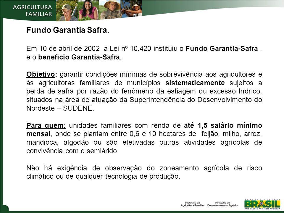 Fundo Garantia Safra. Em 10 de abril de 2002 a Lei nº 10.420 instituiu o Fundo Garantia-Safra , e o benefício Garantia-Safra.