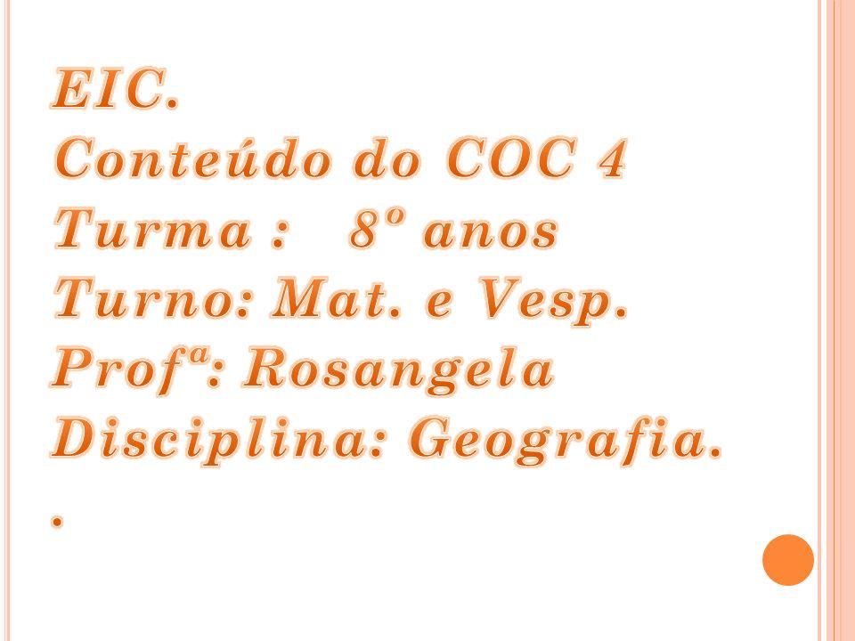 EIC. Conteúdo do COC 4 Turma : 8º anos Turno: Mat. e Vesp