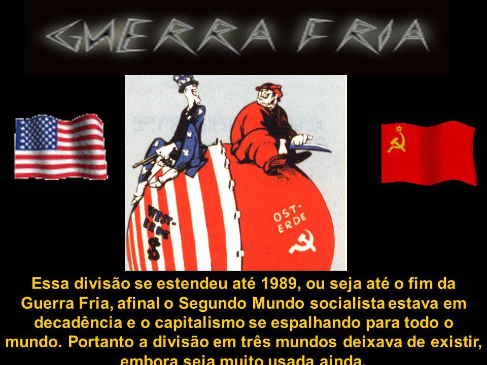 Essa divisão se estendeu até 1989, ou seja até o fim da Guerra Fria, afinal o Segundo Mundo socialista estava em decadência e o capitalismo se espalhando para todo o mundo.