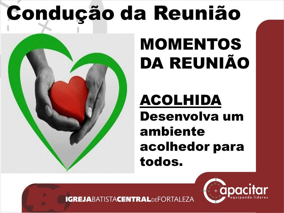 Condução da Reunião MOMENTOS DA REUNIÃO ACOLHIDA