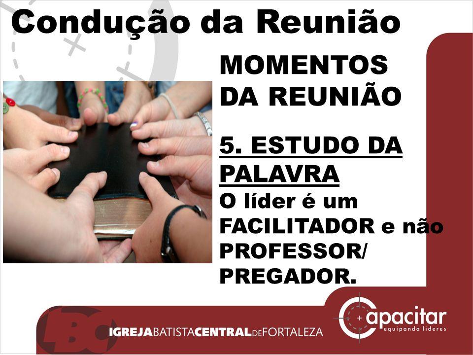 Condução da Reunião MOMENTOS DA REUNIÃO 5. ESTUDO DA PALAVRA