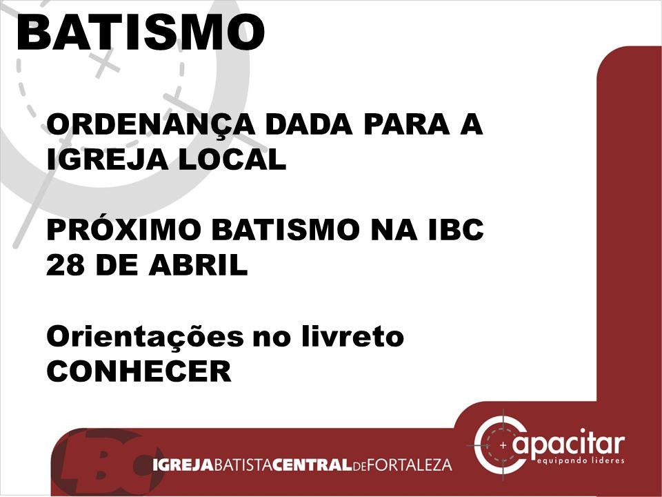 BATISMO ORDENANÇA DADA PARA A IGREJA LOCAL PRÓXIMO BATISMO NA IBC