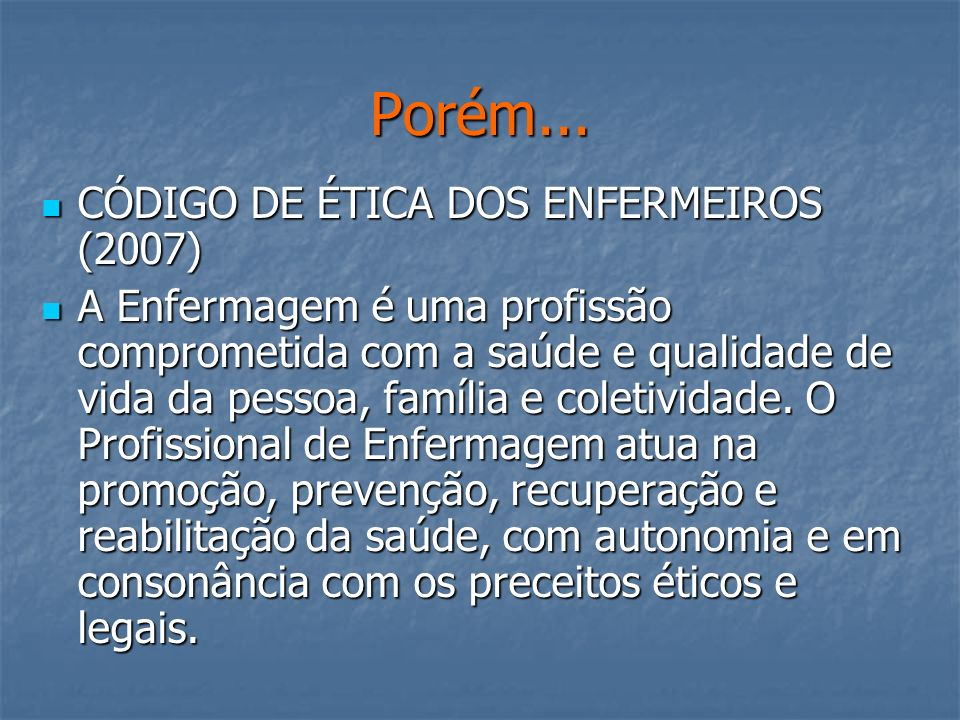 Porém... CÓDIGO DE ÉTICA DOS ENFERMEIROS (2007)