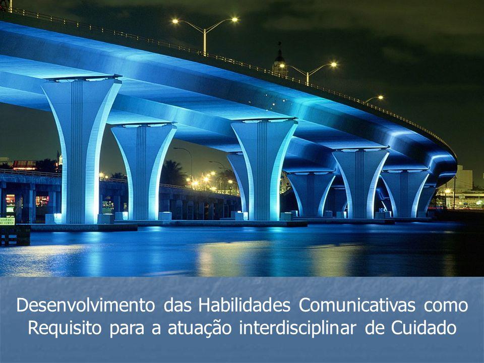 Desenvolvimento das Habilidades Comunicativas como Requisito para a atuação interdisciplinar de Cuidado