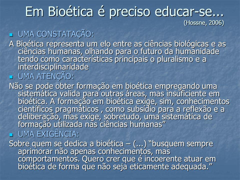 Em Bioética é preciso educar-se... (Hossne, 2006)