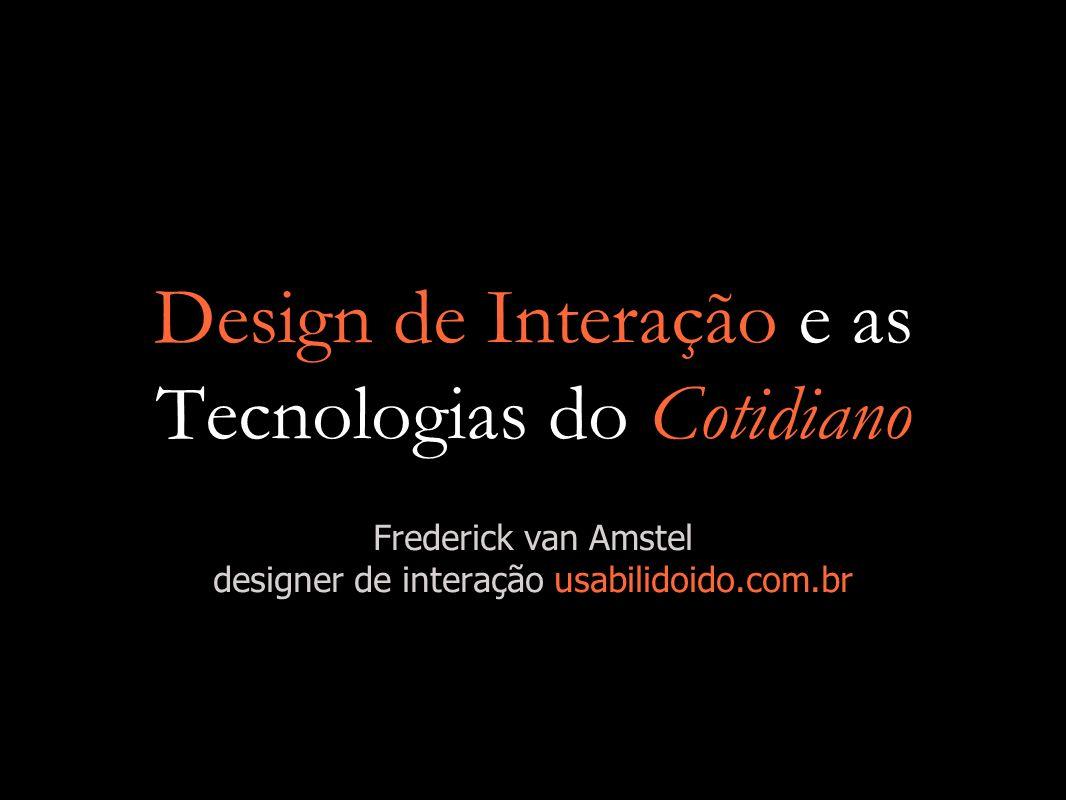 Design de Interação e as Tecnologias do Cotidiano