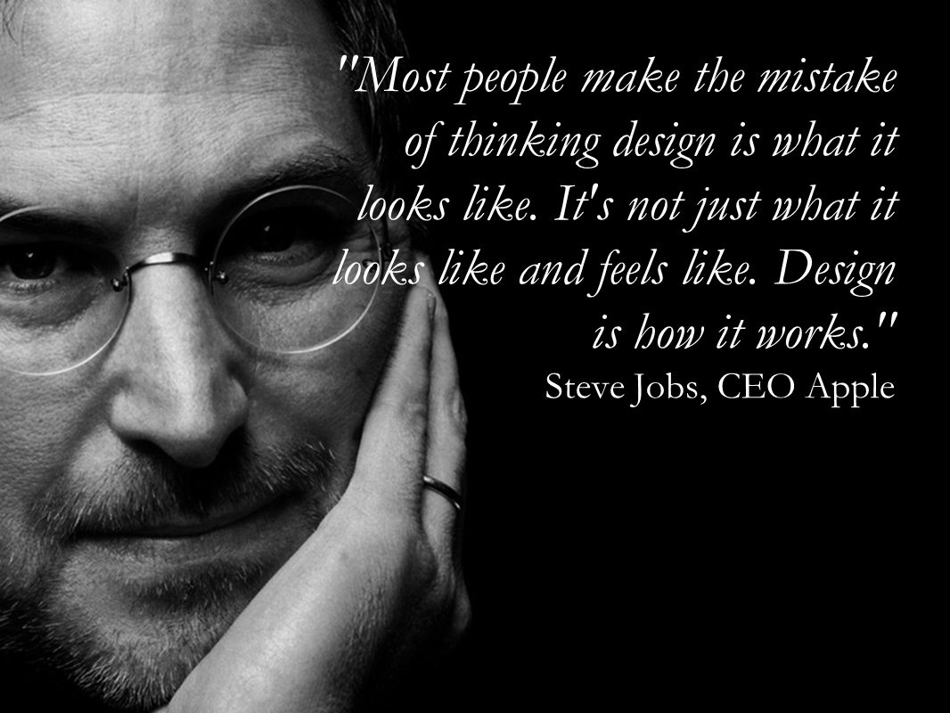Most people make the mistake of thinking design is what it looks like.