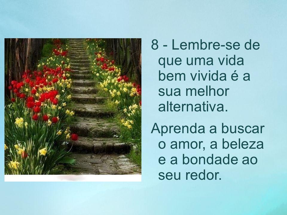 8 - Lembre-se de que uma vida bem vivida é a sua melhor alternativa